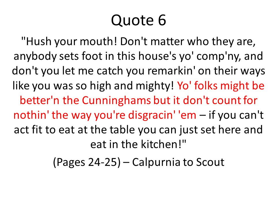 Quote 6 Hush your mouth.