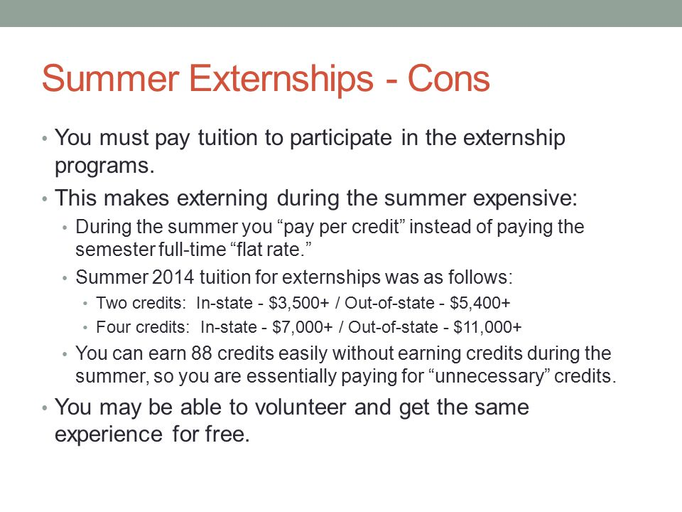 Summer Externships - Cons You must pay tuition to participate in the externship programs.