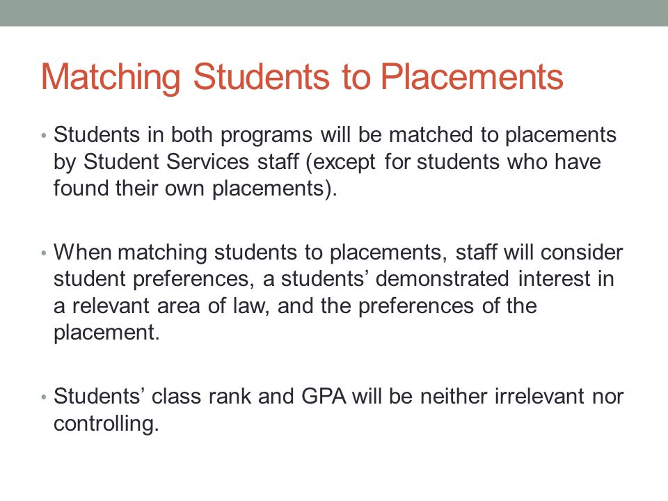 Matching Students to Placements Students in both programs will be matched to placements by Student Services staff (except for students who have found their own placements).