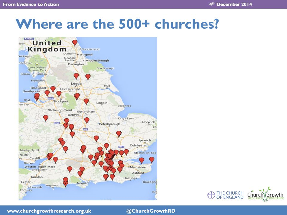 www.churchgrowthresearch.org.uk @ChurchGrowthRD From Evidence to Action 4 th December 2014 Where are the 500+ churches
