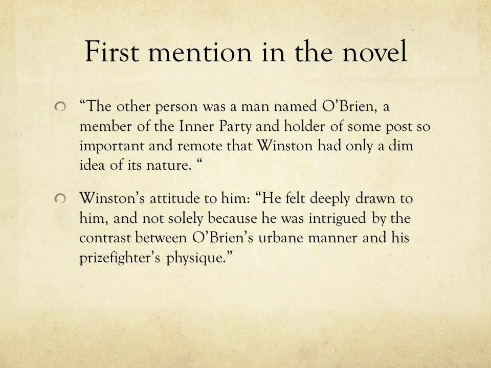 First mention in the novel The other person was a man named O'Brien, a member of the Inner Party and holder of some post so important and remote that Winston had only a dim idea of its nature.