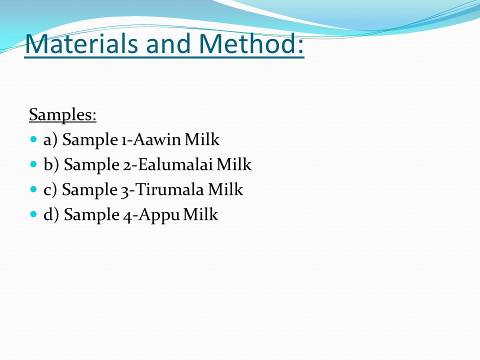 Materials and Method: Samples: a) Sample 1-Aawin Milk b) Sample 2-Ealumalai Milk c) Sample 3-Tirumala Milk d) Sample 4-Appu Milk