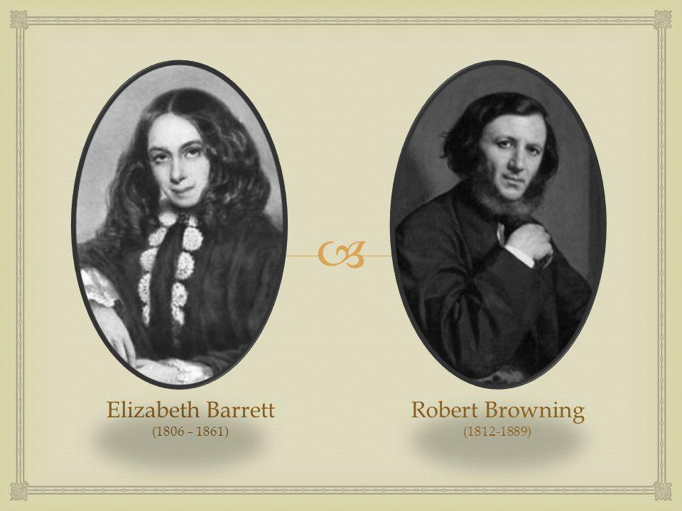  Elizabeth Barrett (1806 – 1861) Robert Browning (1812-1889)
