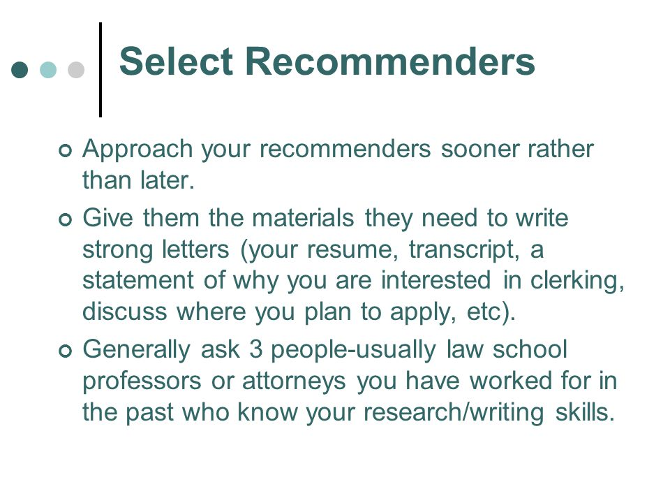 Select Recommenders Approach your recommenders sooner rather than later.