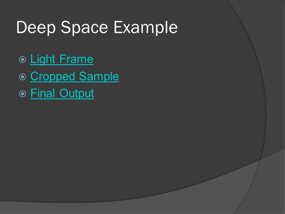 Deep Space Example  Light Frame Light Frame  Cropped Sample Cropped Sample  Final Output Final Output