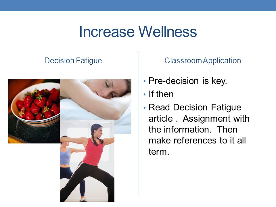 Increase Wellness Decision FatigueClassroom Application Pre-decision is key.