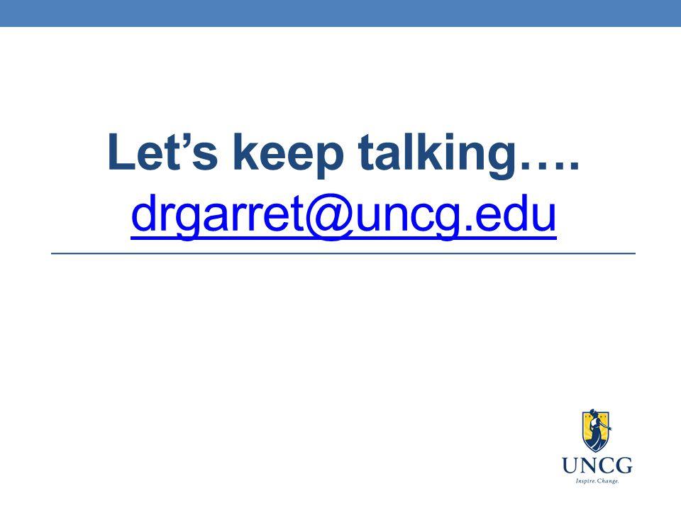 Let's keep talking…. drgarret@uncg.edu drgarret@uncg.edu