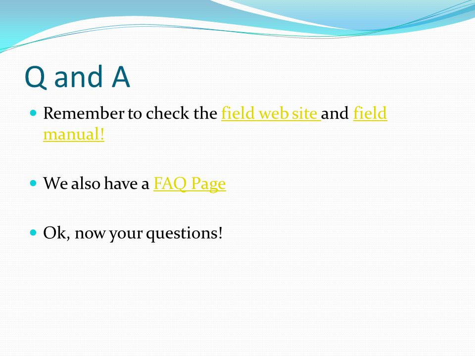 Q and A Remember to check the field web site and field manual!field web site field manual.