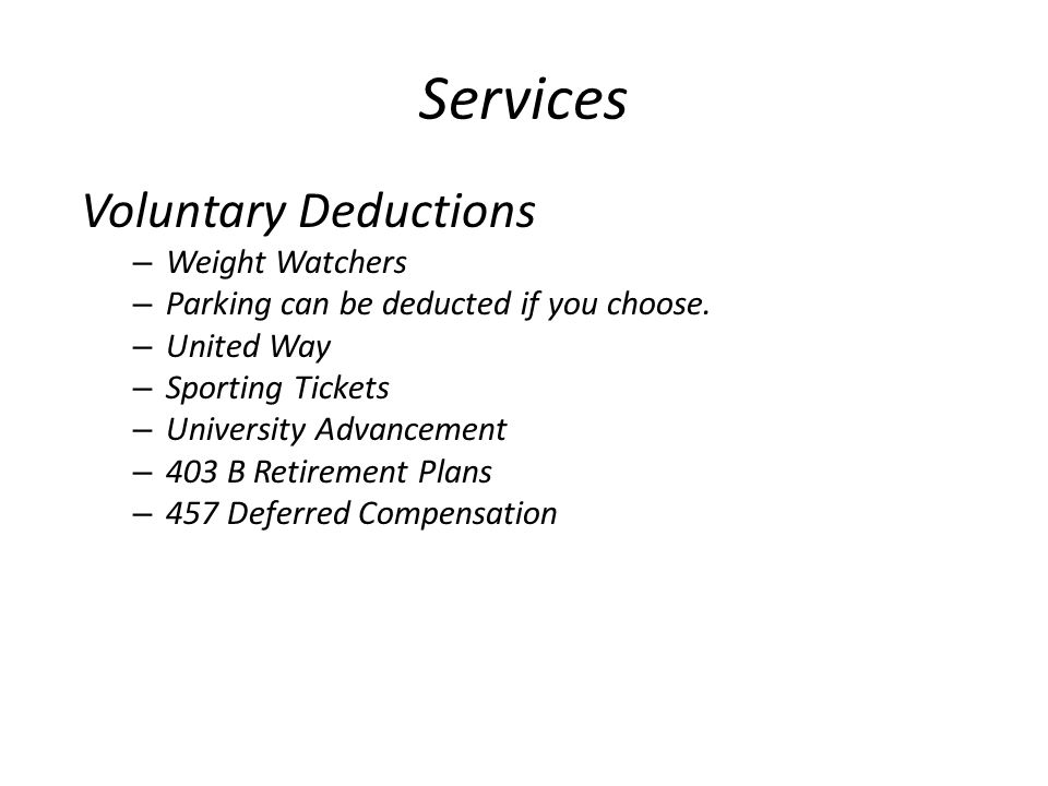 Services Voluntary Deductions – Weight Watchers – Parking can be deducted if you choose.