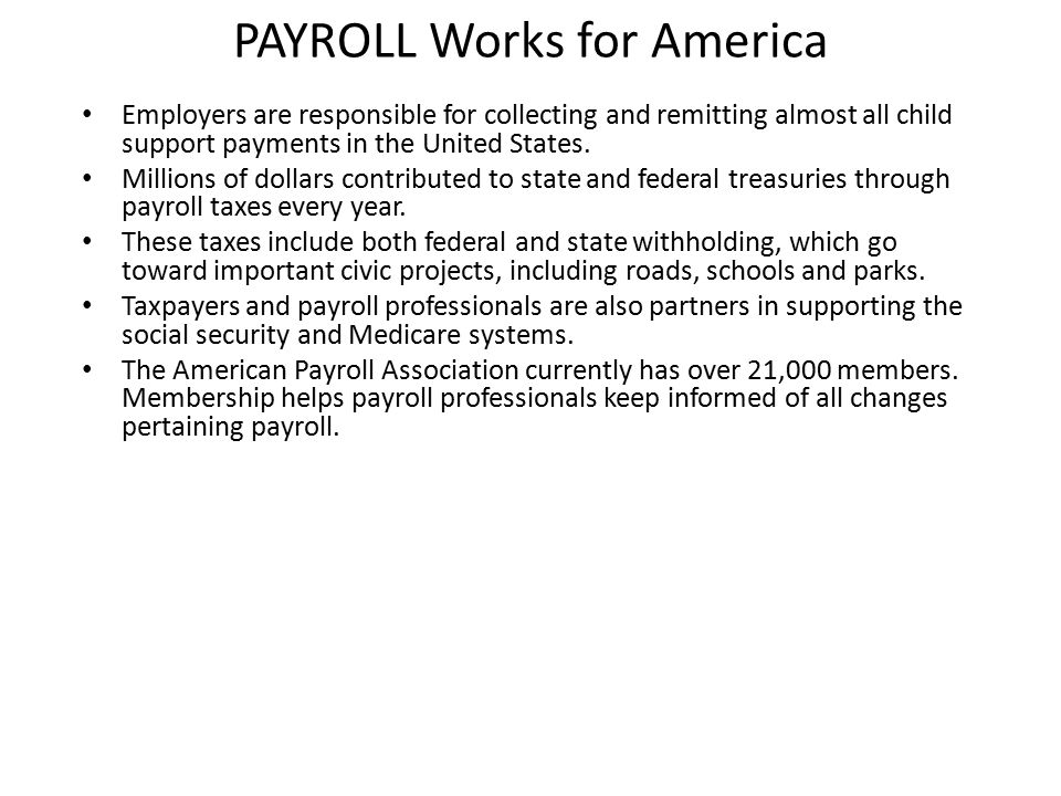 PAYROLL Works for America Employers are responsible for collecting and remitting almost all child support payments in the United States.