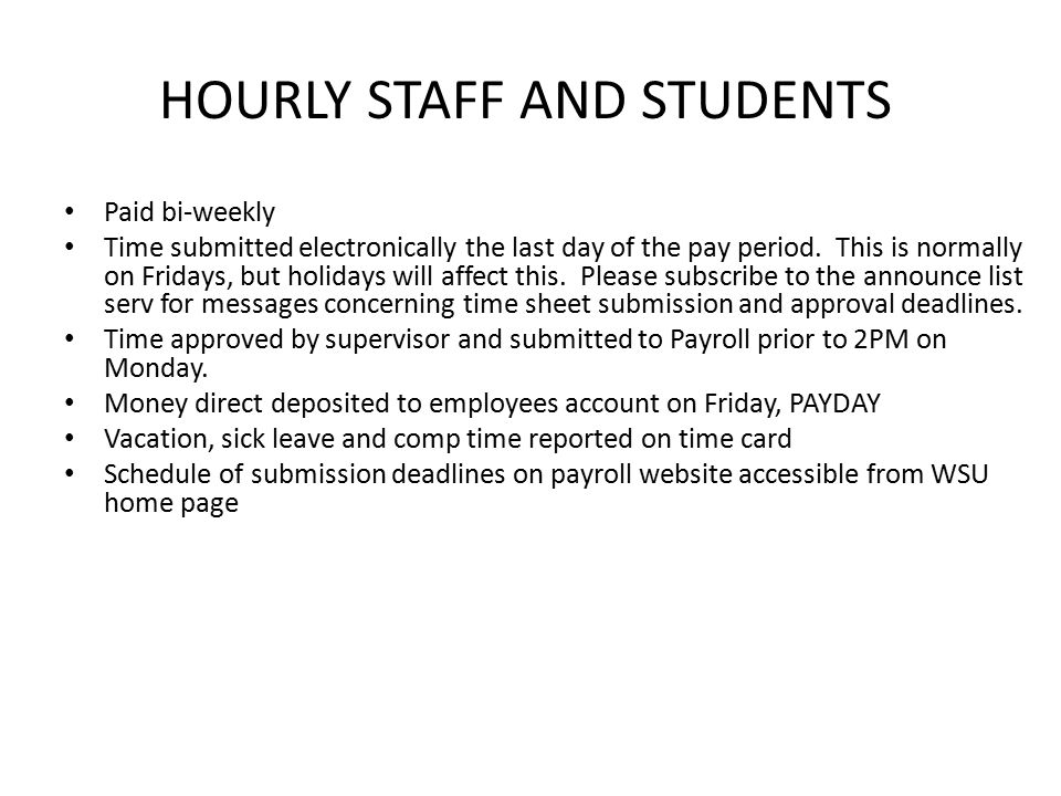 HOURLY STAFF AND STUDENTS Paid bi-weekly Time submitted electronically the last day of the pay period.