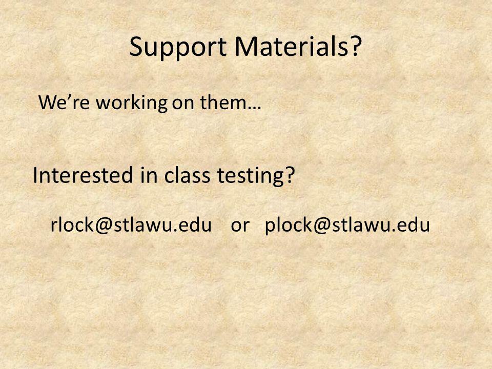 Support Materials? rlock@stlawu.edu or plock@stlawu.edu We're working on them… Interested in class testing?