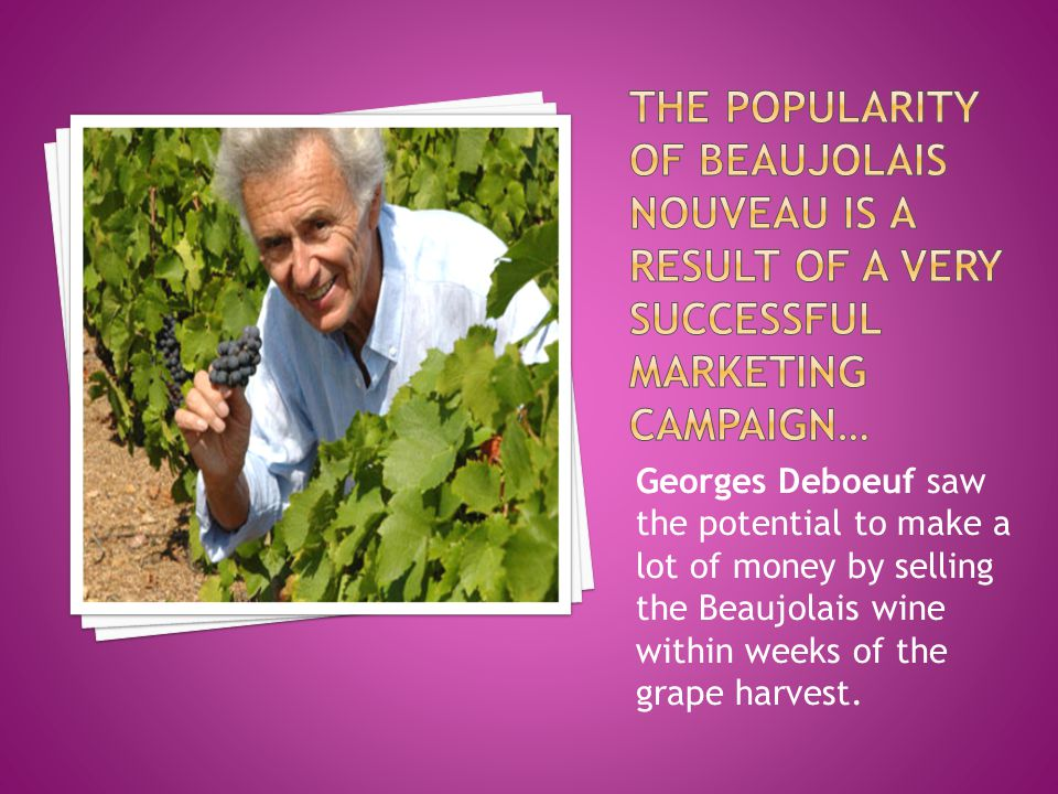 Georges Deboeuf saw the potential to make a lot of money by selling the Beaujolais wine within weeks of the grape harvest.