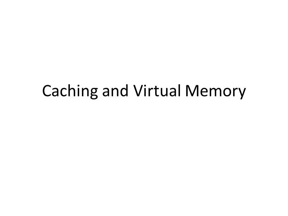Caching and Virtual Memory