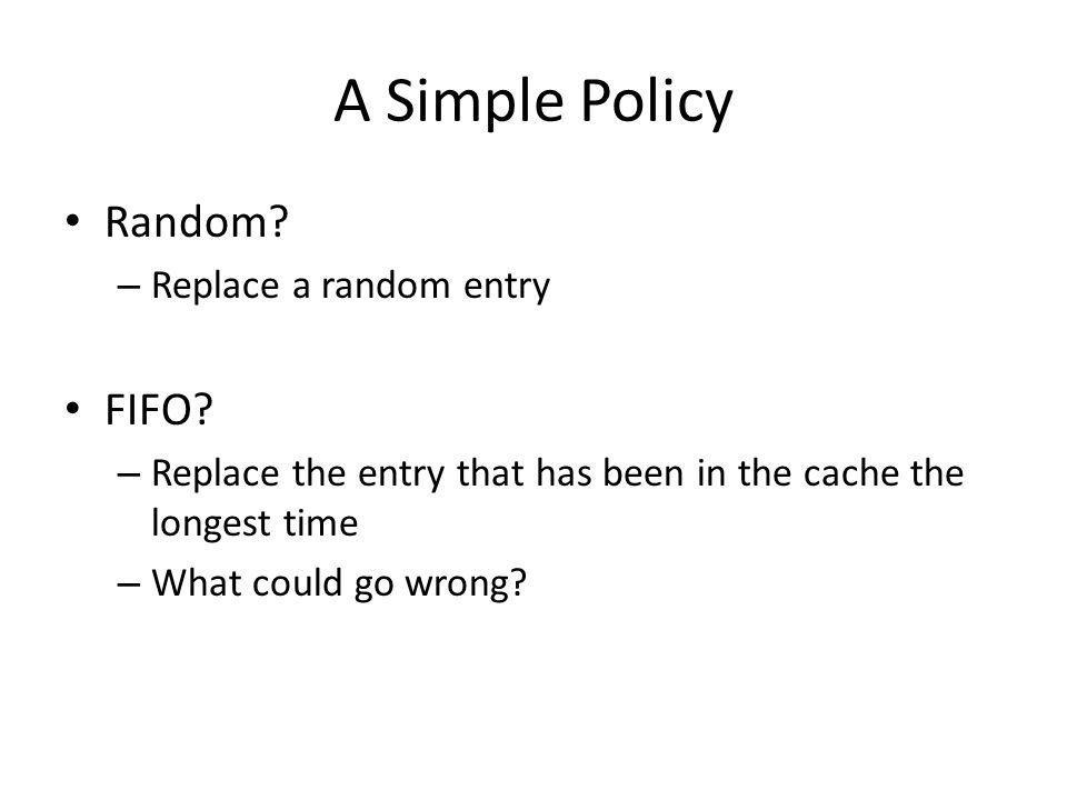 A Simple Policy Random. – Replace a random entry FIFO.