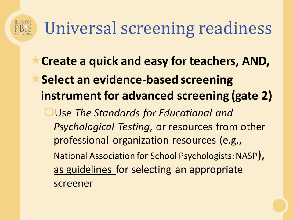 Universal screening readiness  Create a quick and easy for teachers, AND,  Select an evidence-based screening instrument for advanced screening (gat