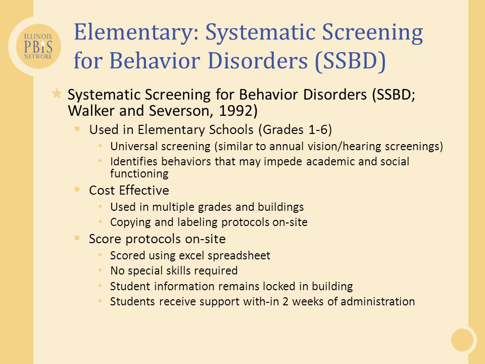 Elementary: Systematic Screening for Behavior Disorders (SSBD)  Systematic Screening for Behavior Disorders (SSBD; Walker and Severson, 1992)  Used