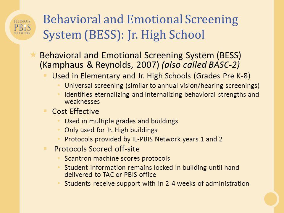 Behavioral and Emotional Screening System (BESS): Jr. High School  Behavioral and Emotional Screening System (BESS) (Kamphaus & Reynolds, 2007) (also