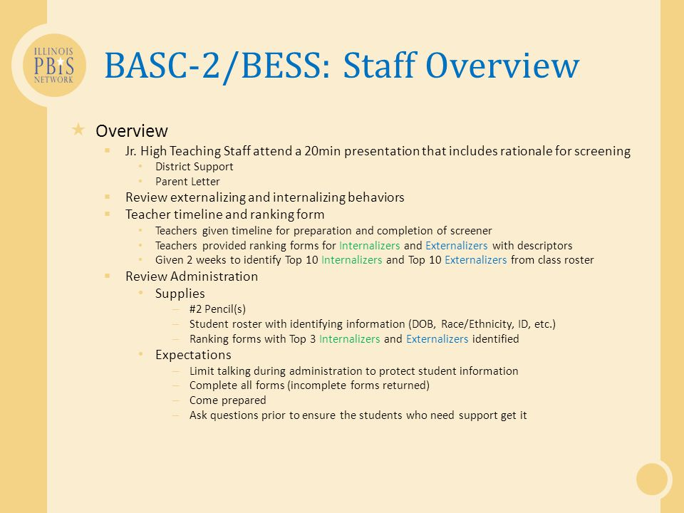 BASC-2/BESS: Staff Overview  Overview  Jr. High Teaching Staff attend a 20min presentation that includes rationale for screening District Support Pa