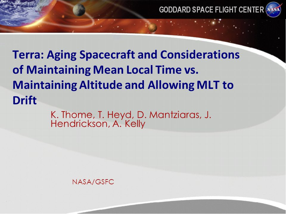 Terra: Aging Spacecraft and Considerations of Maintaining Mean LocalTime vs. Maintaining Altitude and Allowing MLT to Drift K. Thome, T. Heyd, D. Mant