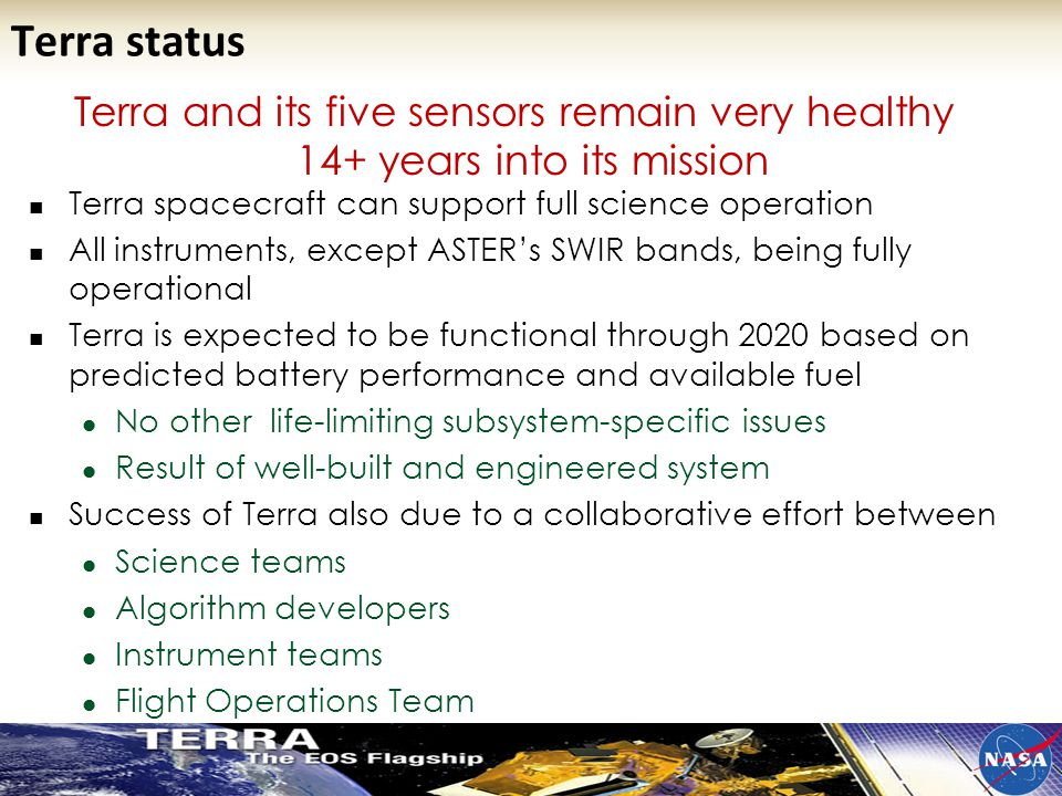 Terra and its five sensors remain very healthy 14+ years into its mission Terra spacecraft can support full science operation All instruments, except