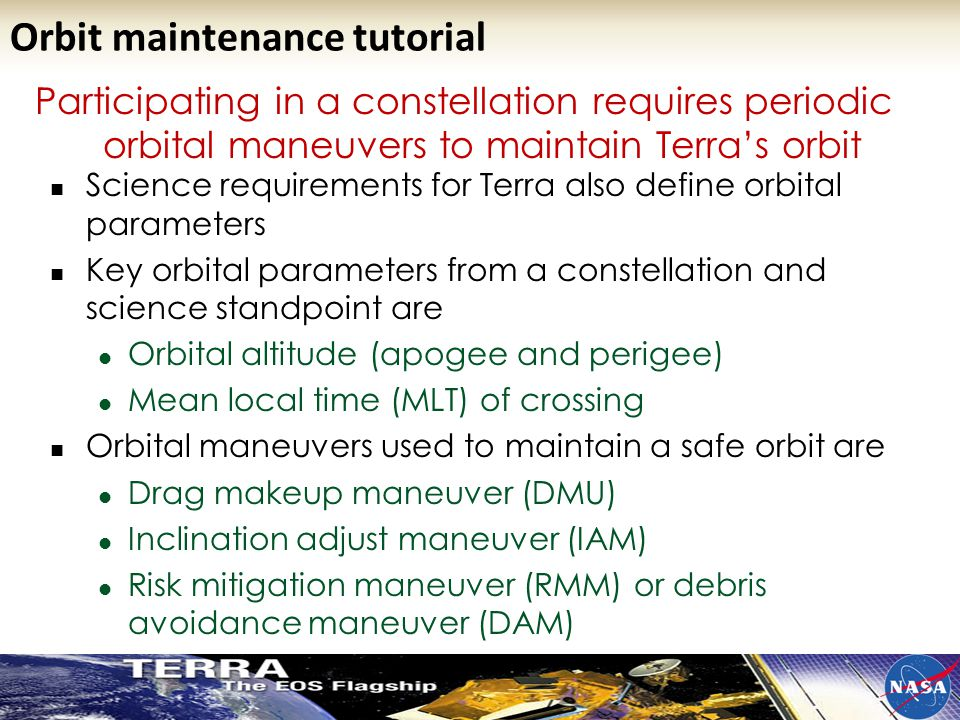 Participating in a constellation requires periodic orbital maneuvers to maintain Terra's orbit Science requirements for Terra also define orbital para