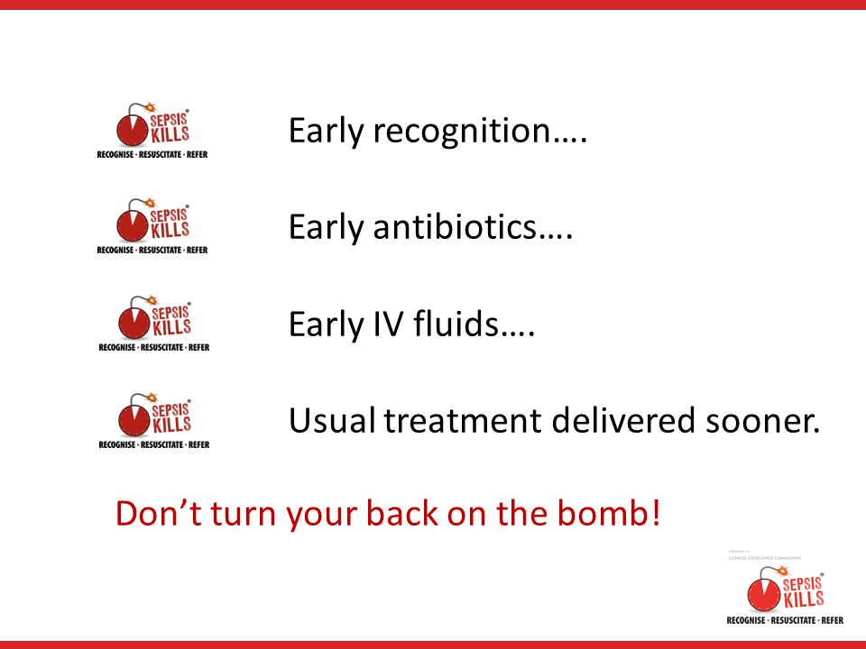 Early recognition…. Early antibiotics…. Early IV fluids….