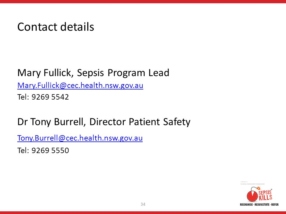 Contact details Mary Fullick, Sepsis Program Lead Mary.Fullick@cec.health.nsw.gov.au Tel: 9269 5542 Dr Tony Burrell, Director Patient Safety Tony.Burrell@cec.health.nsw.gov.au Tel: 9269 5550 34