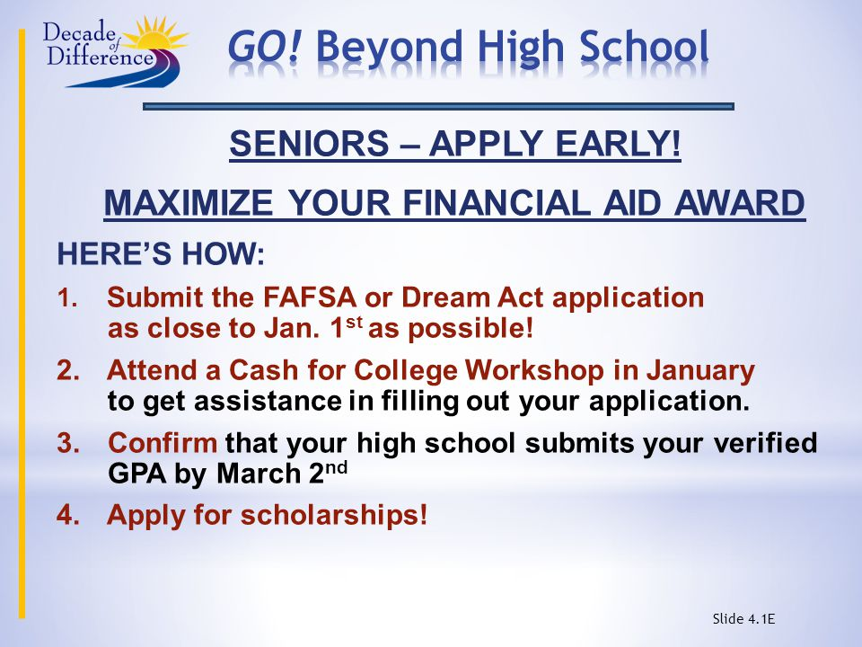 SENIORS – APPLY EARLY. MAXIMIZE YOUR FINANCIAL AID AWARD HERE'S HOW: 1.