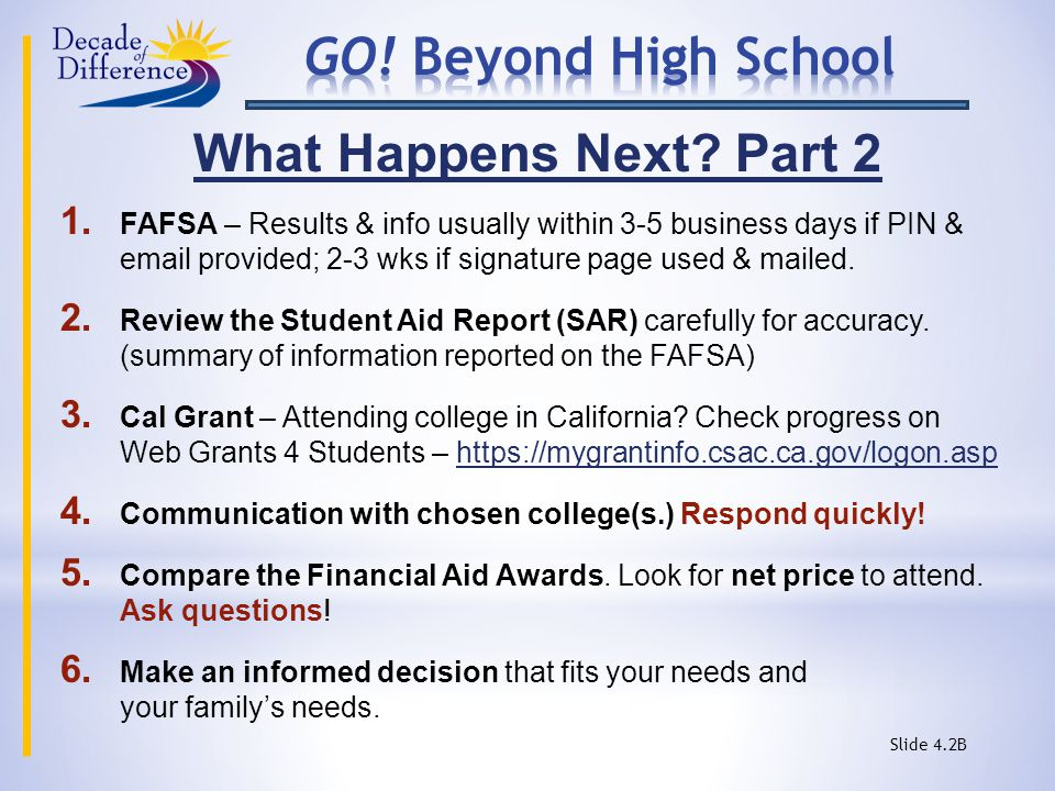 What Happens Next? Part 2 1. FAFSA – Results & info usually within 3-5 business days if PIN & email provided; 2-3 wks if signature page used & mailed.