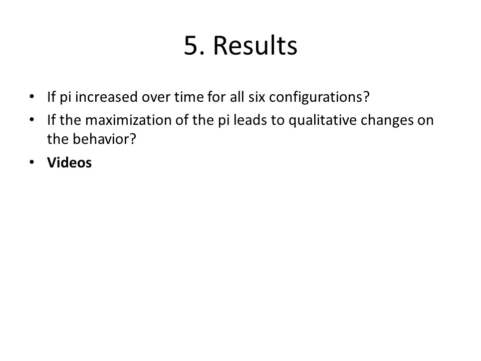 5. Results If pi increased over time for all six configurations.
