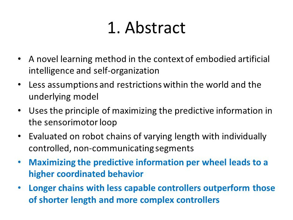 1. Abstract A novel learning method in the context of embodied artificial intelligence and self-organization Less assumptions and restrictions within