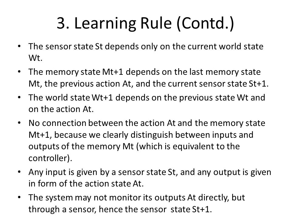 3. Learning Rule (Contd.) The sensor state St depends only on the current world state Wt.