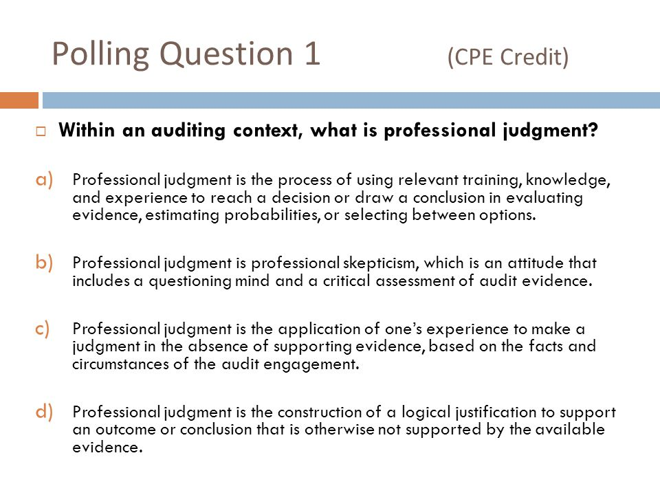 Polling Question 4 (CPE Credit)  You just cannot teach professional judgment; either you have it or you do not.