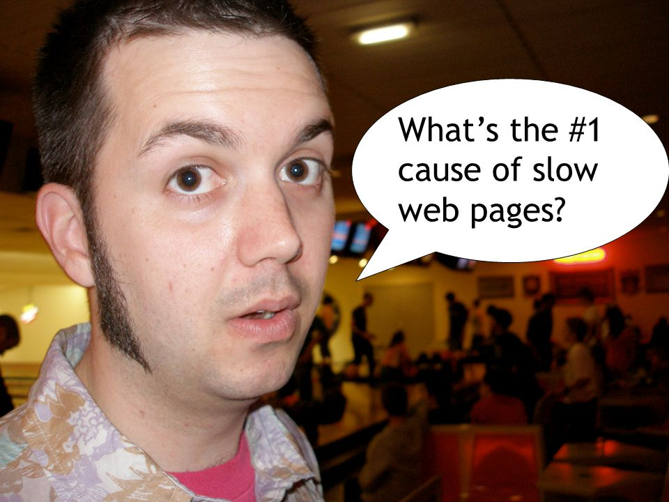 What's the #1 cause of slow web pages?
