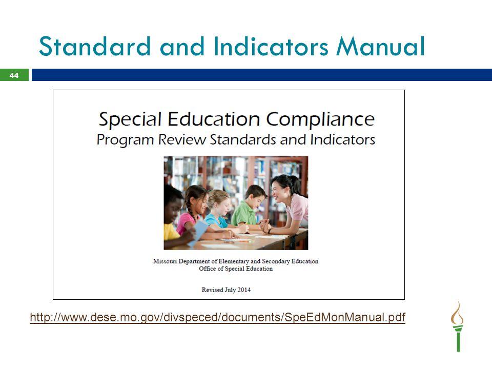 Standard and Indicators Manual 44 http://www.dese.mo.gov/divspeced/documents/SpeEdMonManual.pdf
