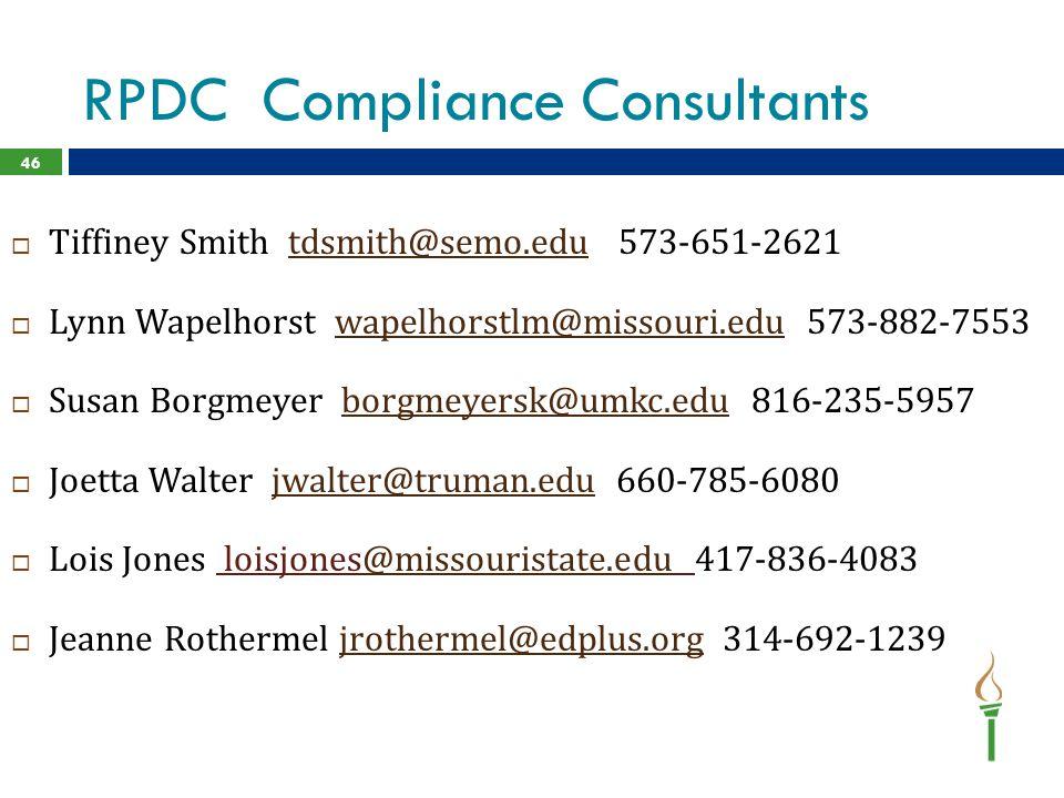 RPDC Compliance Consultants  Tiffiney Smith tdsmith@semo.edu 573-651-2621tdsmith@semo.edu  Lynn Wapelhorst wapelhorstlm@missouri.edu 573-882-7553wapelhorstlm@missouri.edu  Susan Borgmeyer borgmeyersk@umkc.edu 816-235-5957borgmeyersk@umkc.edu  Joetta Walter jwalter@truman.edu 660-785-6080jwalter@truman.edu  Lois Jones loisjones@missouristate.edu 417-836-4083@missouristate.edu  Jeanne Rothermel jrothermel@edplus.org 314-692-1239jrothermel@edplus.org 46