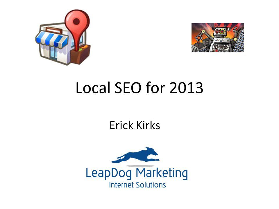 Local SEO for 2013 Erick Kirks