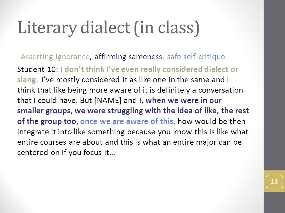 Literary dialect (in class) Asserting ignorance, affirming sameness, safe self-critique Student 10: I don't think I've even really considered dialect or slang.