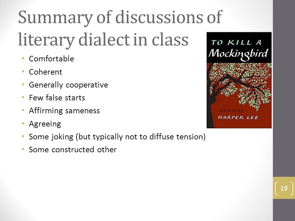 Summary of discussions of literary dialect in class Comfortable Coherent Generally cooperative Few false starts Affirming sameness Agreeing Some joking (but typically not to diffuse tension) Some constructed other 19