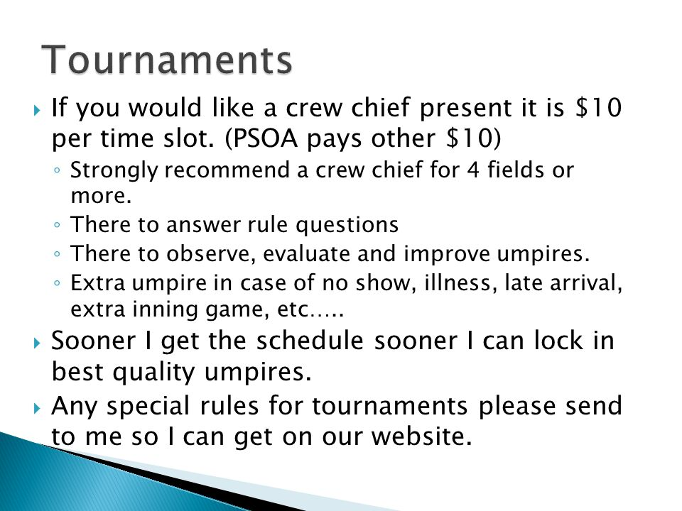  If you would like a crew chief present it is $10 per time slot. (PSOA pays other $10) ◦ Strongly recommend a crew chief for 4 fields or more. ◦ Ther