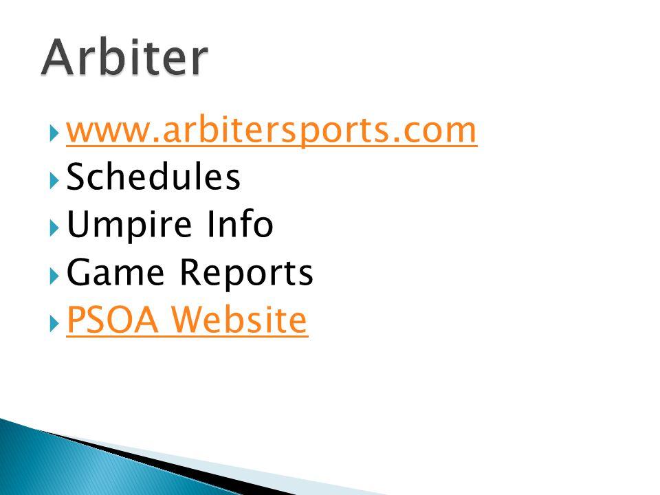  www.arbitersports.com www.arbitersports.com  Schedules  Umpire Info  Game Reports  PSOA Website PSOA Website