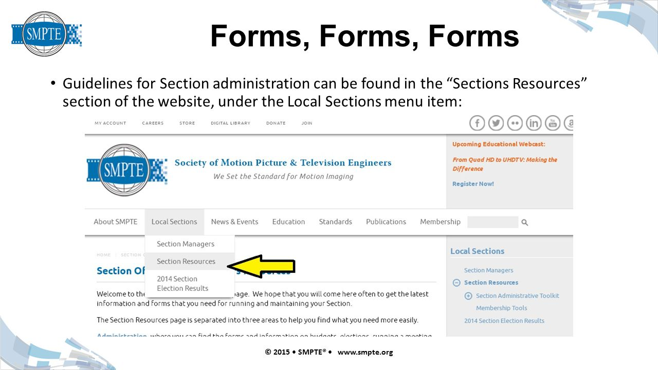 Forms, Forms, Forms © 2015 SMPTE® www.smpte.org Guidelines for Section administration can be found in the Sections Resources section of the website, under the Local Sections menu item: