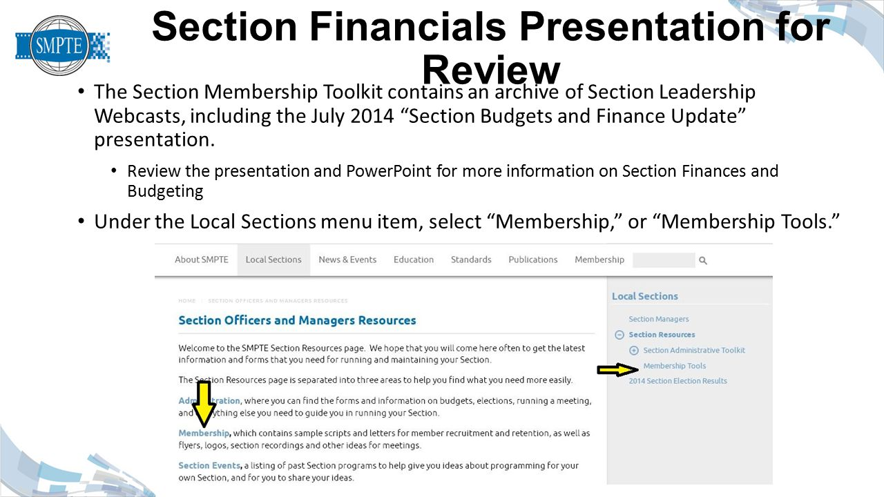 Section Financials Presentation for Review © 2015 SMPTE® www.smpte.org The Section Membership Toolkit contains an archive of Section Leadership Webcasts, including the July 2014 Section Budgets and Finance Update presentation.