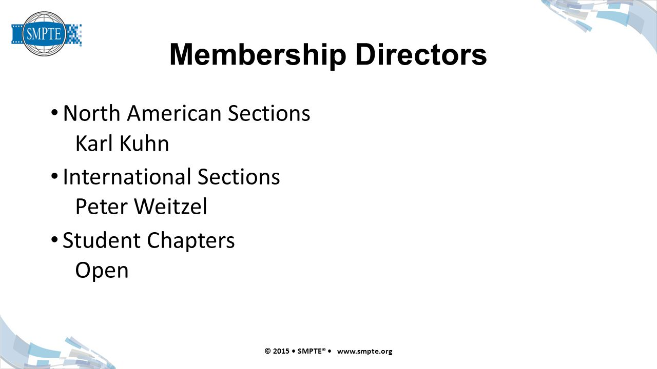 Membership Directors North American Sections Karl Kuhn International Sections Peter Weitzel Student Chapters Open © 2015 SMPTE® www.smpte.org