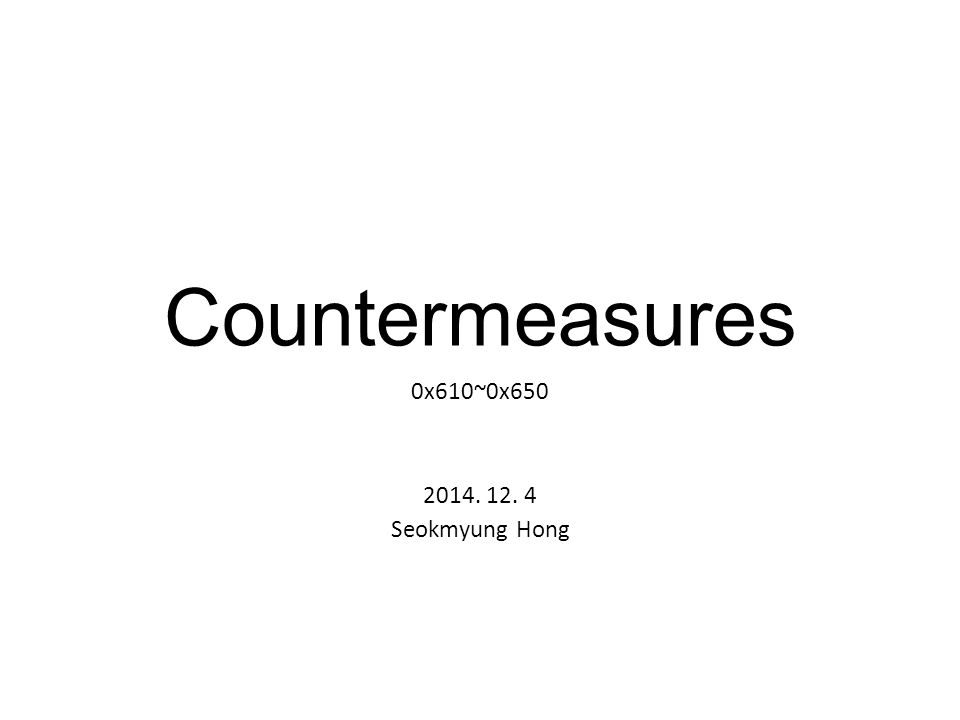 Countermeasures 0x610~0x650 2014. 12. 4 Seokmyung Hong