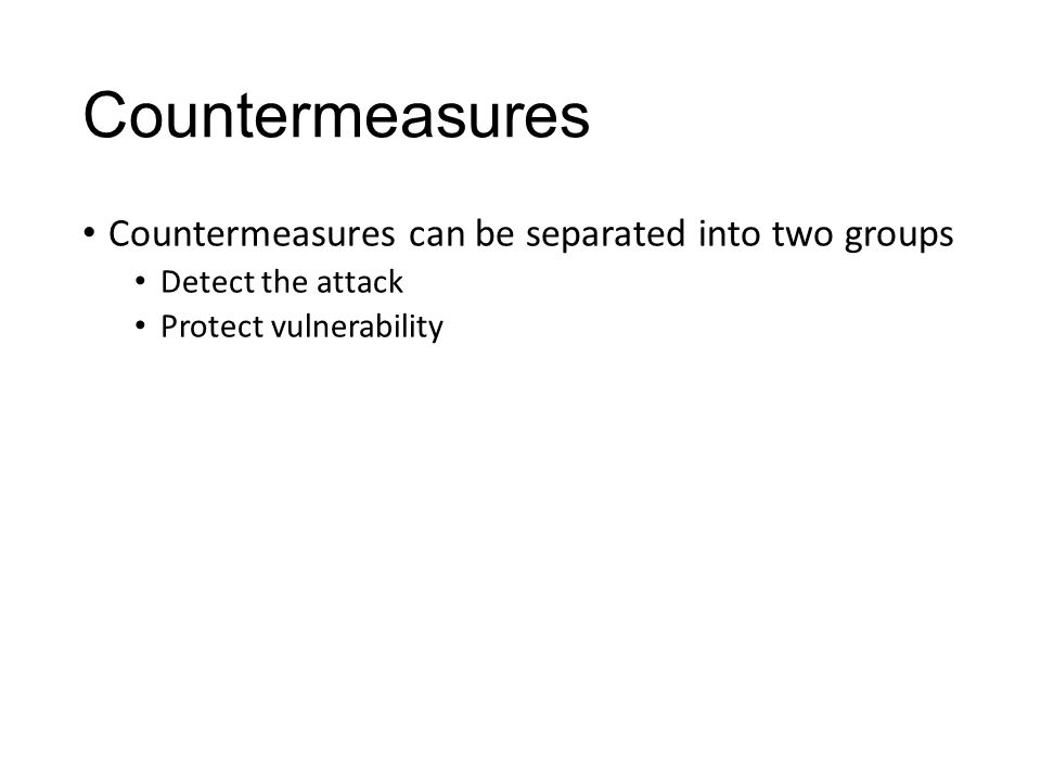 Countermeasures Countermeasures can be separated into two groups Detect the attack Protect vulnerability