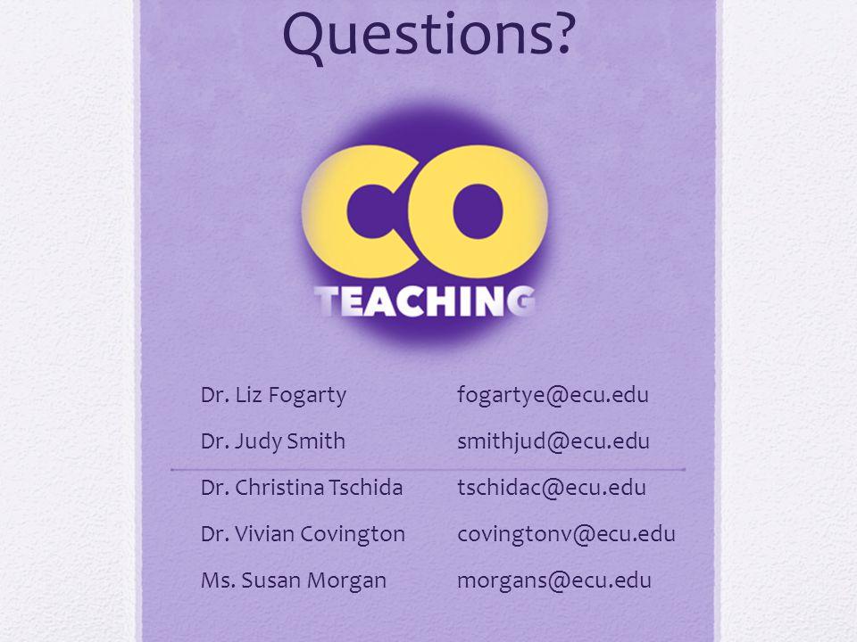 Questions. Dr. Liz Fogartyfogartye@ecu.edu Dr. Judy Smithsmithjud@ecu.edu Dr.