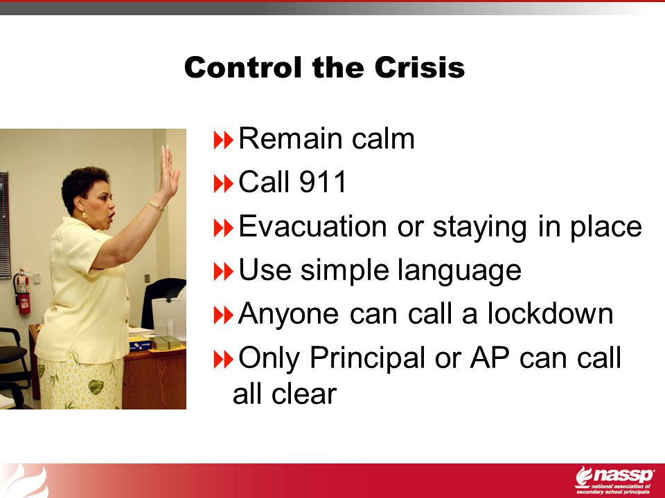 Crisis Plan  Decide within seconds  Staff roles and responsibilities  Training and practice  Call 911 NOW.