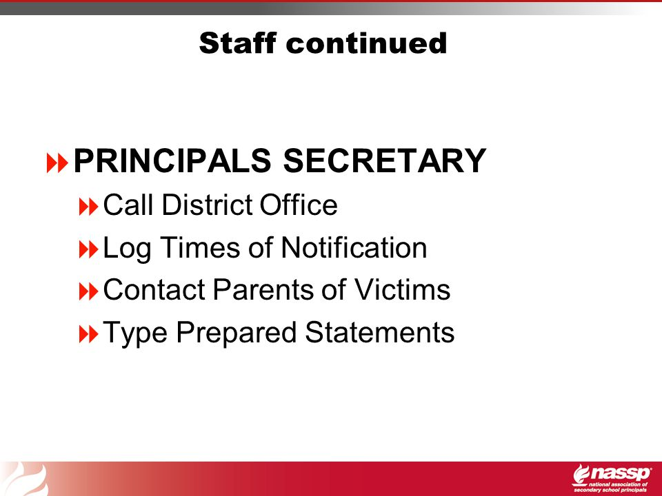 Staff continued  ASSISTANT PRINCIPALS/NURSE  When Secured Report to Scene  Provide Medical Assistance-Nurse  Identify Victims-Report Status to Office Record Names and Ambulance Information